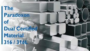 DBB - Paradoxon of dual certified material 316 and 316L.